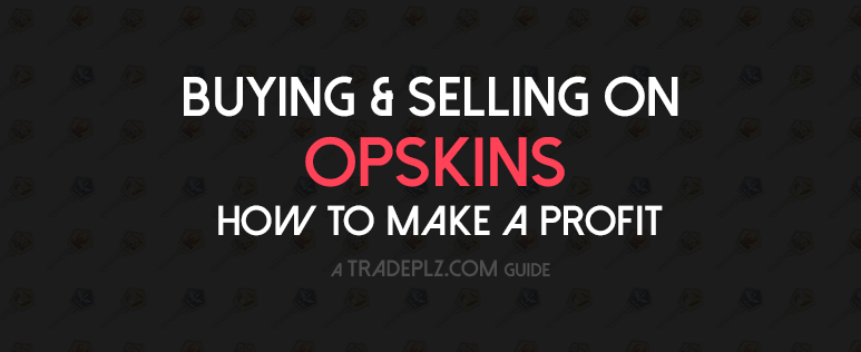 buying selling on opskins how to make a profit tradeplz com