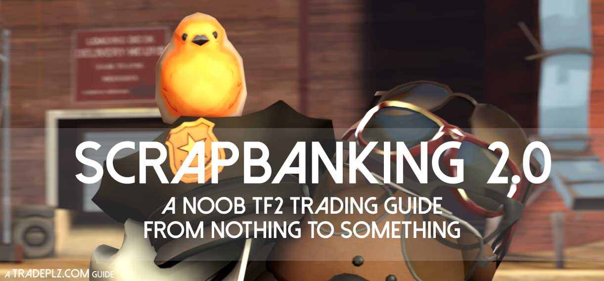 Scrapbanking 2 0 – A noob TF2 Trading Guide – From nothing