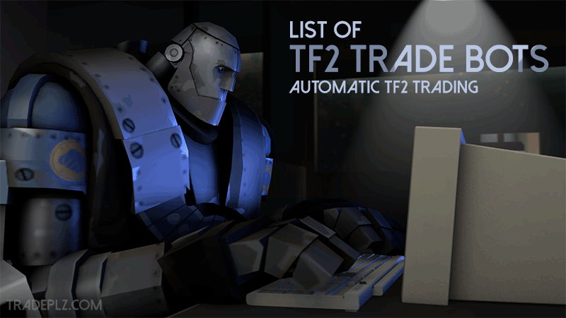 List of TF2 Trade Bots – Automated TF2 Trading sites