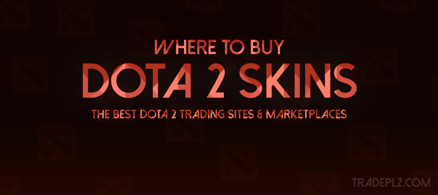 Where to Buy Dota 2 Skins – The Best Dota 2 Trading sites